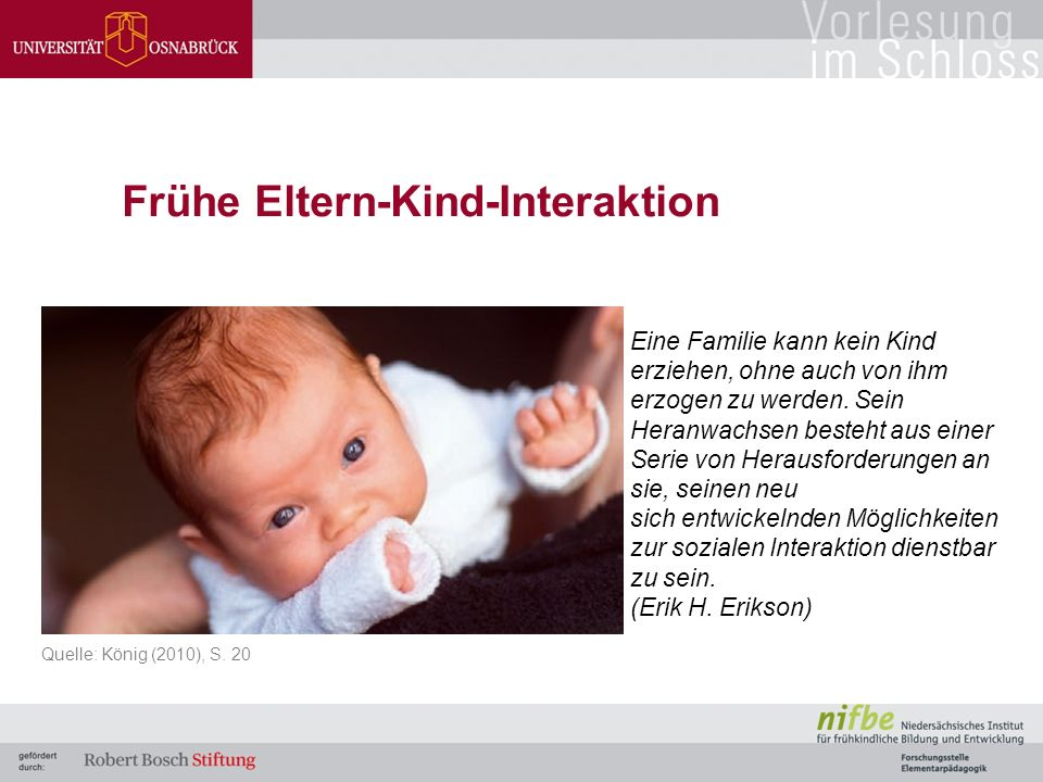 Kinder fordern zur Interaktion heraus 7 Merkmale sozialer Interaktion: Blickkontakt Sensitivität Reziprozität Quelle: König (2010), S.