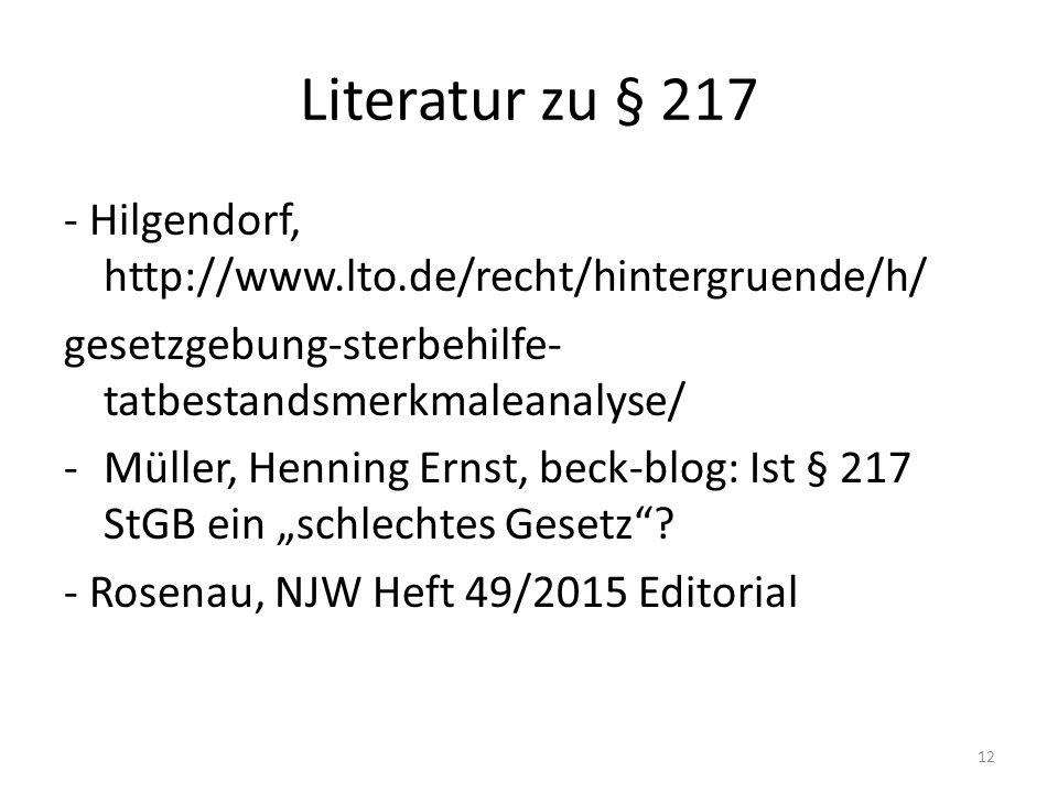 """Literatur zu § 217 - Hilgendorf, http://www.lto.de/recht/hintergruende/h/ gesetzgebung-sterbehilfe- tatbestandsmerkmaleanalyse/ -Müller, Henning Ernst, beck-blog: Ist § 217 StGB ein """"schlechtes Gesetz ."""