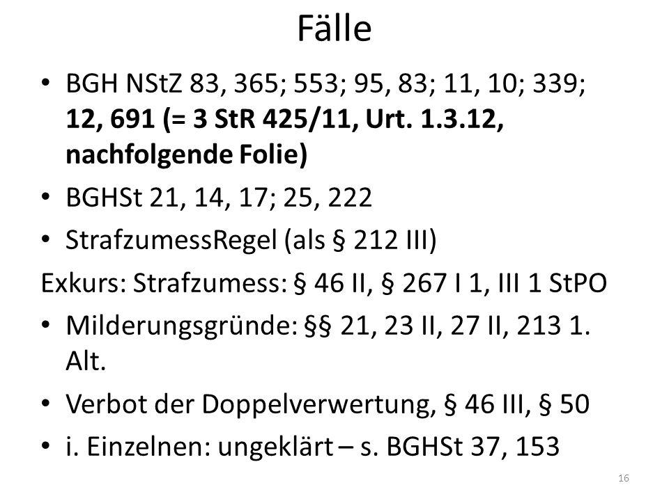 Fälle BGH NStZ 83, 365; 553; 95, 83; 11, 10; 339; 12, 691 (= 3 StR 425/11, Urt.