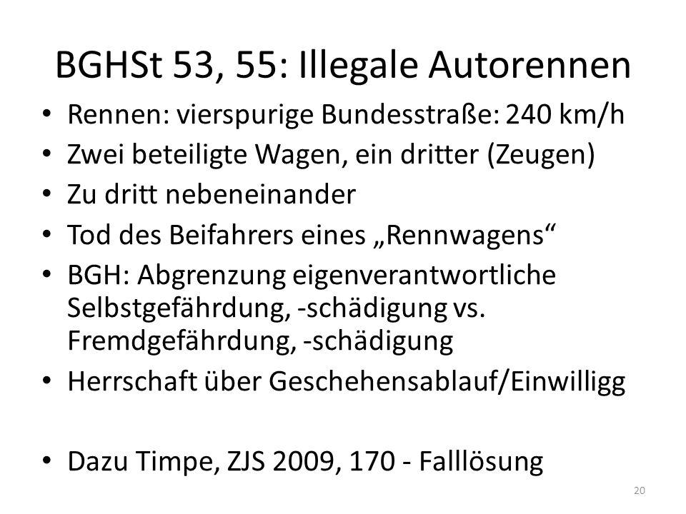 """BGHSt 53, 55: Illegale Autorennen Rennen: vierspurige Bundesstraße: 240 km/h Zwei beteiligte Wagen, ein dritter (Zeugen) Zu dritt nebeneinander Tod des Beifahrers eines """"Rennwagens BGH: Abgrenzung eigenverantwortliche Selbstgefährdung, -schädigung vs."""