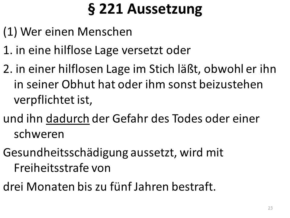 § 221 Aussetzung (1) Wer einen Menschen 1.in eine hilflose Lage versetzt oder 2.