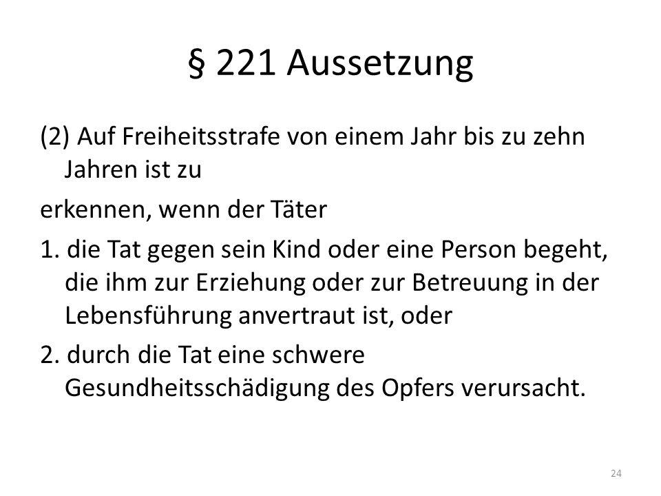 § 221 Aussetzung (2) Auf Freiheitsstrafe von einem Jahr bis zu zehn Jahren ist zu erkennen, wenn der Täter 1.