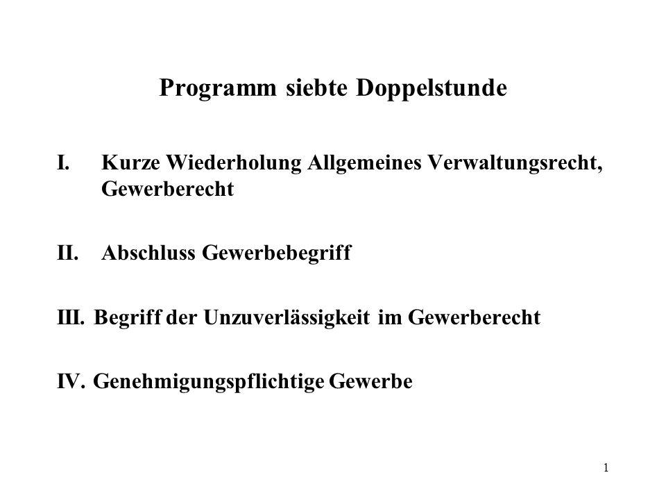 1 Programm siebte Doppelstunde I.Kurze Wiederholung Allgemeines Verwaltungsrecht, Gewerberecht II.Abschluss Gewerbebegriff III.