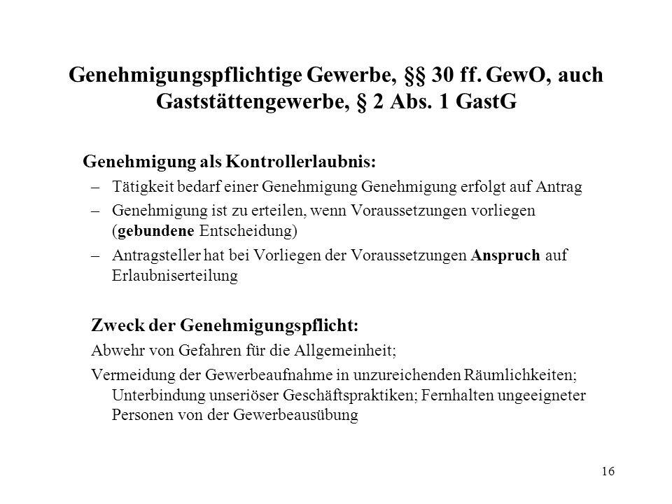 16 Genehmigungspflichtige Gewerbe, §§ 30 ff.GewO, auch Gaststättengewerbe, § 2 Abs.