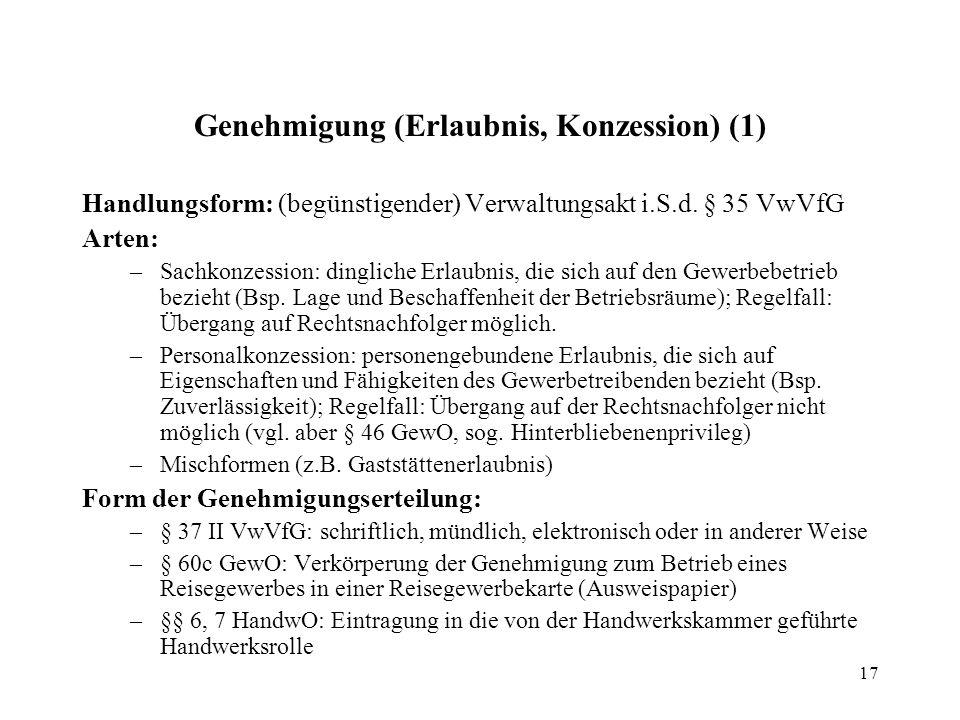 17 Genehmigung (Erlaubnis, Konzession) (1) Handlungsform: (begünstigender) Verwaltungsakt i.S.d.