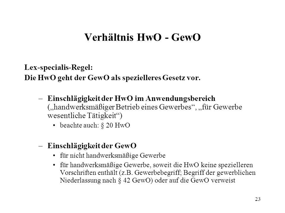 23 Verhältnis HwO - GewO Lex-specialis-Regel: Die HwO geht der GewO als spezielleres Gesetz vor.