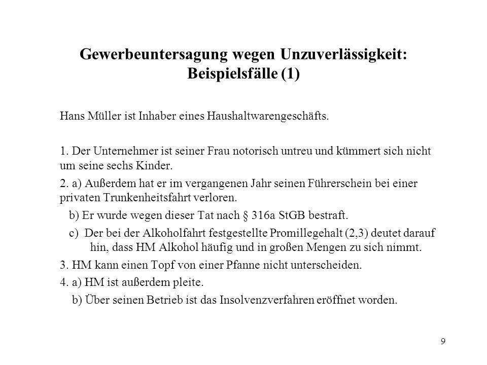 9 Gewerbeuntersagung wegen Unzuverlässigkeit: Beispielsfälle (1) Hans Müller ist Inhaber eines Haushaltwarengeschäfts.
