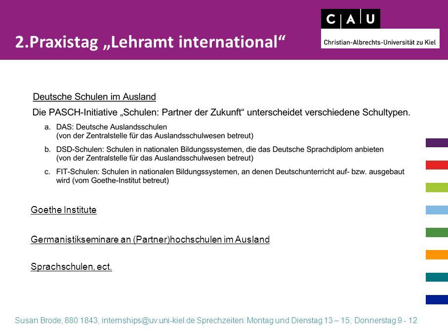 """Goethe Institute Germanistikseminare an (Partner)hochschulen im Ausland 2.Praxistag """"Lehramt international"""" Susan Brode, 880 1843, internships@uv.uni-"""