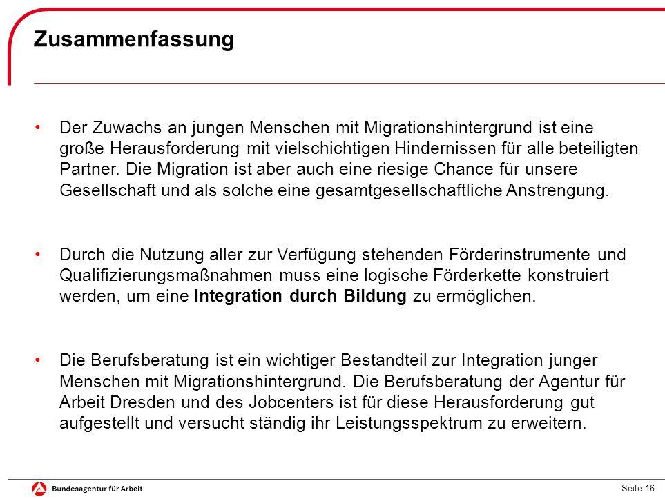 Seite 16 Zusammenfassung Der Zuwachs an jungen Menschen mit Migrationshintergrund ist eine große Herausforderung mit vielschichtigen Hindernissen für alle beteiligten Partner.