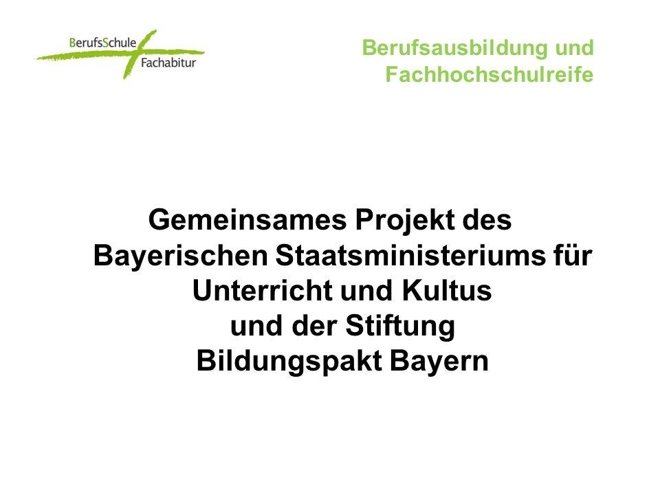 Gemeinsames Projekt des Bayerischen Staatsministeriums für Unterricht und Kultus und der Stiftung Bildungspakt Bayern Berufsausbildung und Fachhochschulreife