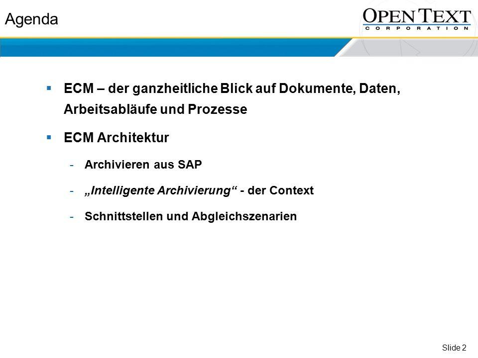 """Slide 2 Agenda  ECM – der ganzheitliche Blick auf Dokumente, Daten, Arbeitsabläufe und Prozesse  ECM Architektur -Archivieren aus SAP -""""Intelligente Archivierung - der Context -Schnittstellen und Abgleichszenarien"""