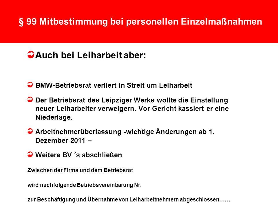 11 § 99 Mitbestimmung bei personellen Einzelmaßnahmen Auch bei Leiharbeit aber: BMW-Betriebsrat verliert in Streit um Leiharbeit Der Betriebsrat des Leipziger Werks wollte die Einstellung neuer Leiharbeiter verweigern.