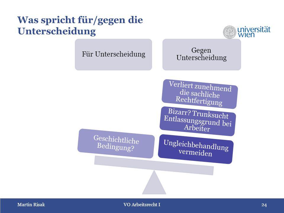 Martin RisakVO Arbeitsrecht I 24 Was spricht für/gegen die Unterscheidung Für Unterscheidung Gegen Unterscheidung Ungleichbehandlung vermeiden Bizarr.