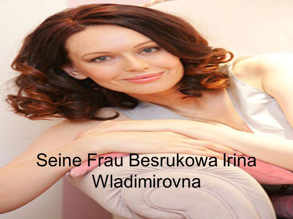 Seine Frau Besrukowa Irina Wladimirovna