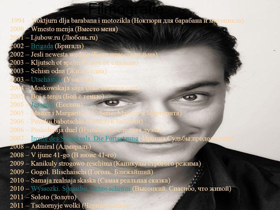 Filmografie 1994 – Noktjurn dlja barabana i motozikla (Ноктюрн для барабана и мотоцикла) 2000 – Wmesto menja (Вместо меня) 2001 – Ljubow.ru (Любовь.ru) 2002 – Brigada (Бригада)Brigada 2002 – Jesli newesta wedma (Если невеста ведьма) 2003 – Kljutsch ot spalni (Ключ от спальни) 2003 – Schisn odna (Жизнь одна) 2003 – Utschastok (Участок) 2004 – Moskowskaja saga (Московская сага) 2005 – Boi s tenju (Бой с тенью) 2005 – Jessenin (Есенин)Jessenin 2005 – Master i Margarita (TV-Serie; Мастер и Маргарита) 2006 – Pozelui babotschki (Поцелуй бабочки) 2006 – Poslednjaja duel (Пушкин.