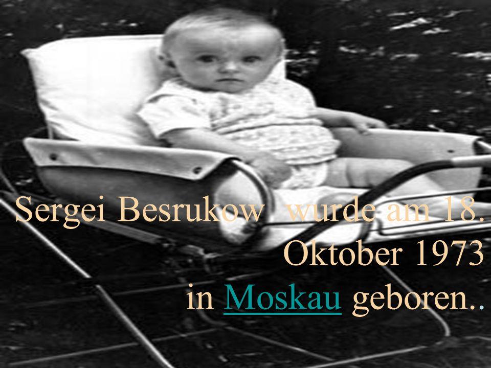 Moskau Moskau Sergei Besrukow wurde am 18. Oktober 1973 in Moskau geboren..Moskau