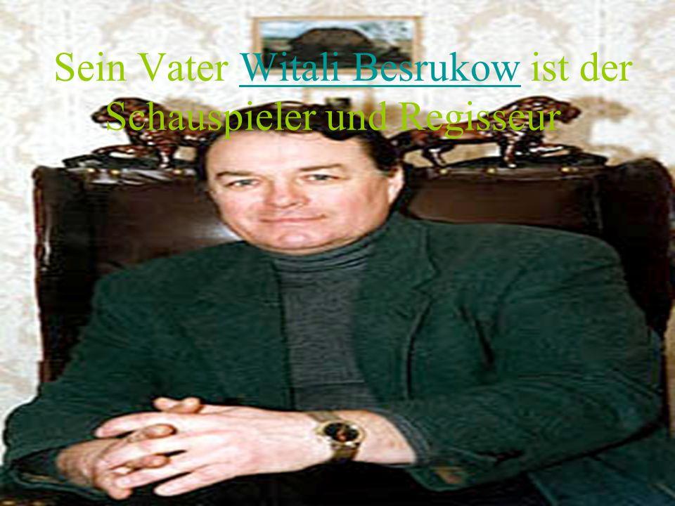 Sein Vater Witali Besrukow ist der Schauspieler und Regisseur Witali Besrukow