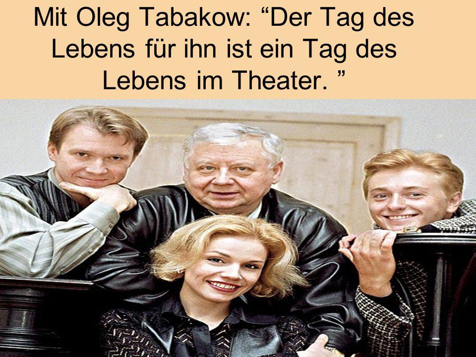 Mit Oleg Tabakow: Der Tag des Lebens für ihn ist ein Tag des Lebens im Theater.