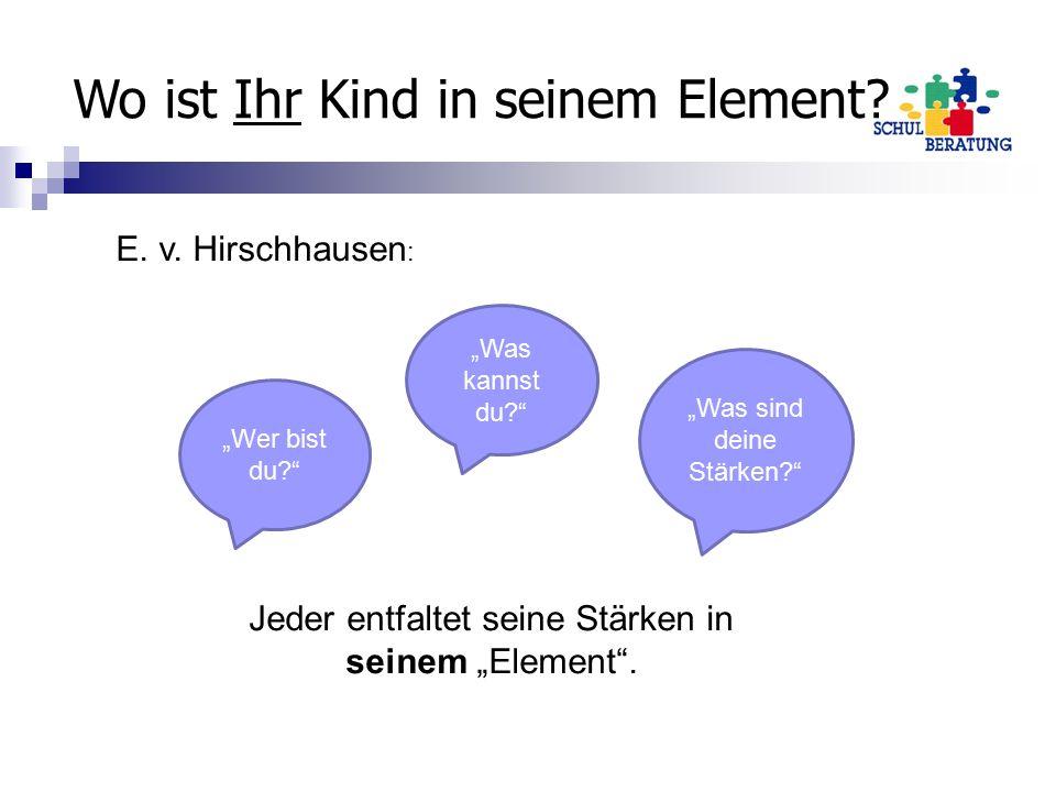 """Wo ist Ihr Kind in seinem Element? E. v. Hirschhausen : Jeder entfaltet seine Stärken in seinem """"Element"""". """"Wer bist du?"""" """"Was sind deine Stärken?"""" """"W"""