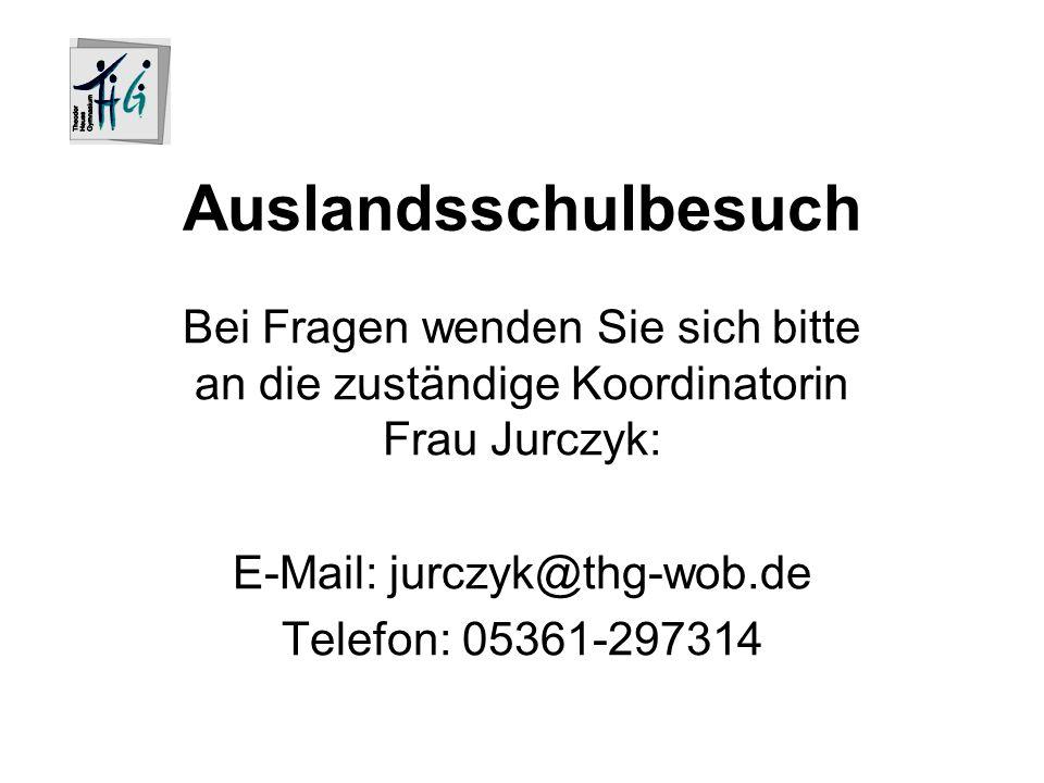Auslandsschulbesuch Bei Fragen wenden Sie sich bitte an die zuständige Koordinatorin Frau Jurczyk: E-Mail: jurczyk@thg-wob.de Telefon: 05361-297314