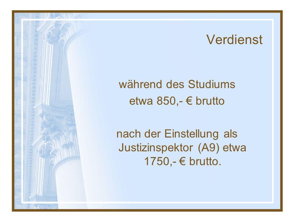 Verdienst während des Studiums etwa 850,- € brutto nach der Einstellung als Justizinspektor (A9) etwa 1750,- € brutto.