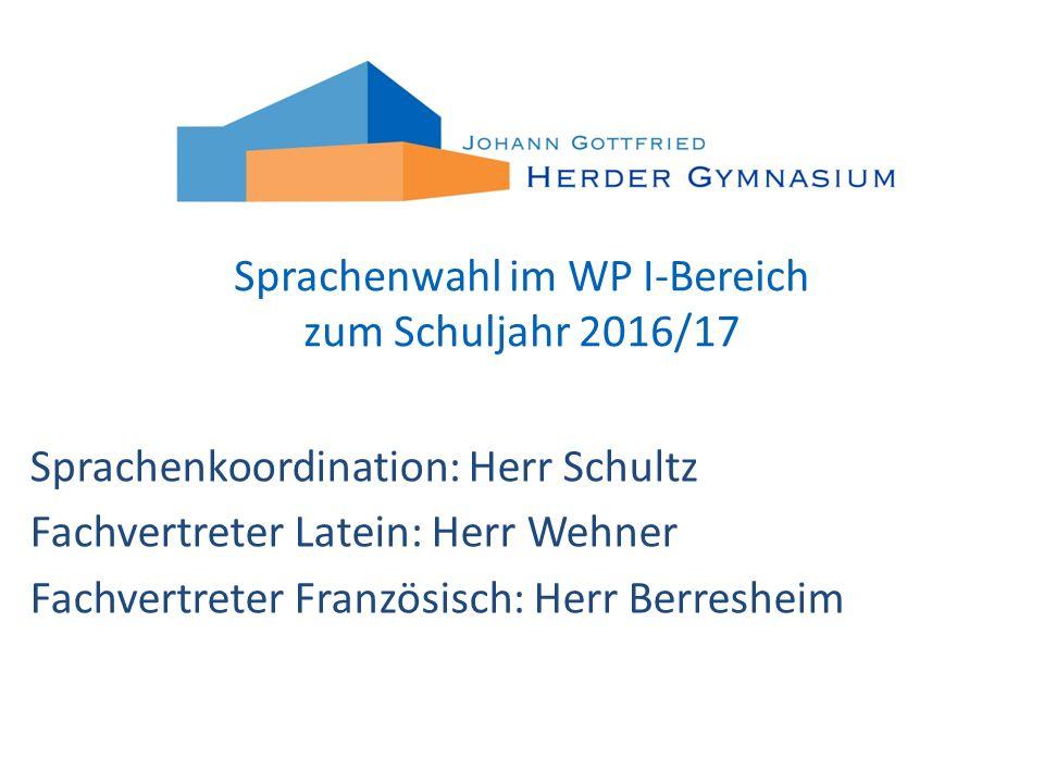 Sprachenwahl im WP I-Bereich zum Schuljahr 2016/17 Sprachenkoordination: Herr Schultz Fachvertreter Latein: Herr Wehner Fachvertreter Französisch: Herr Berresheim