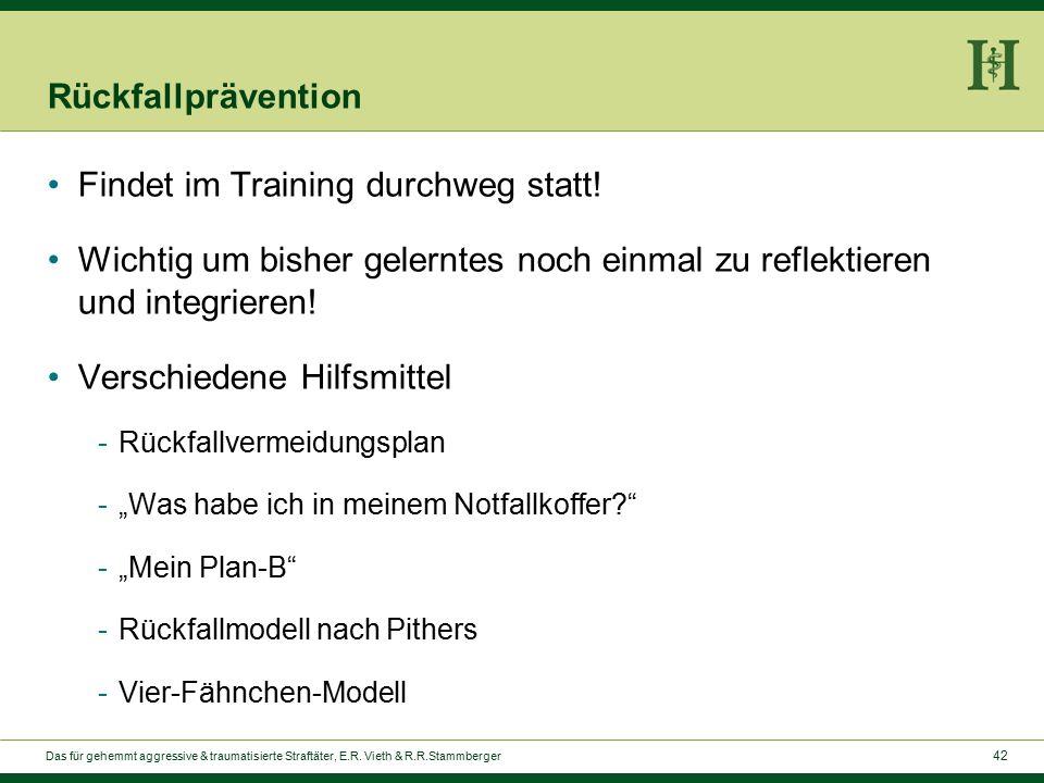42 Rückfallprävention Findet im Training durchweg statt.