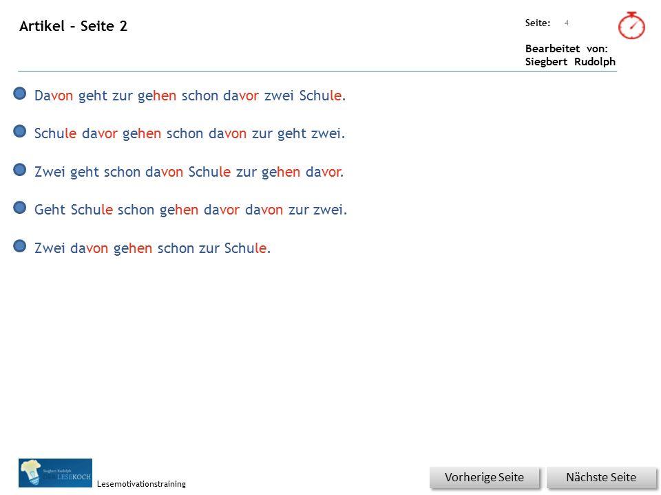 Übungsart: Seite: Bearbeitet von: Siegbert Rudolph Lesemotivationstraining Artikel – Seite 2 4 Nächste Seite Vorherige Seite Davon geht zur gehen schon davor zwei Schule.