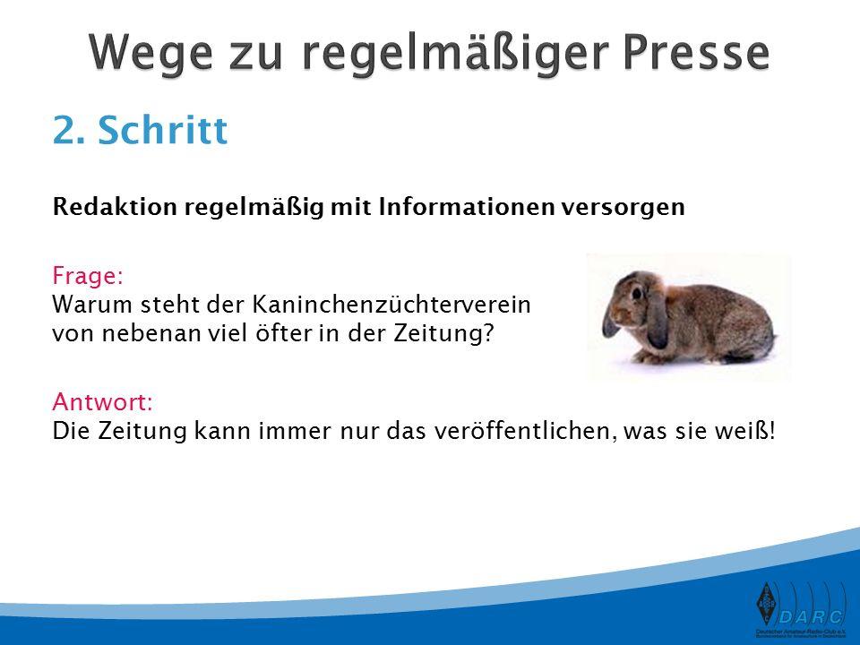2. Schritt Redaktion regelmäßig mit Informationen versorgen Frage: Warum steht der Kaninchenzüchterverein von nebenan viel öfter in der Zeitung? Antwo