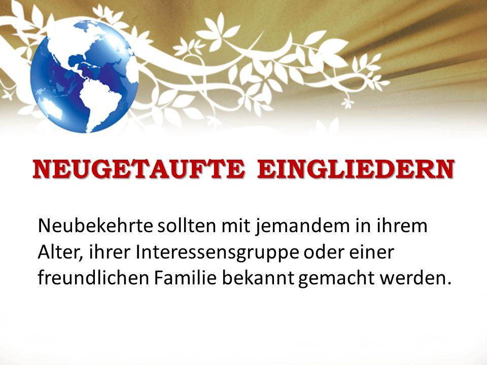 NEUGETAUFTE EINGLIEDERN Neubekehrte sollten mit jemandem in ihrem Alter, ihrer Interessensgruppe oder einer freundlichen Familie bekannt gemacht werden.