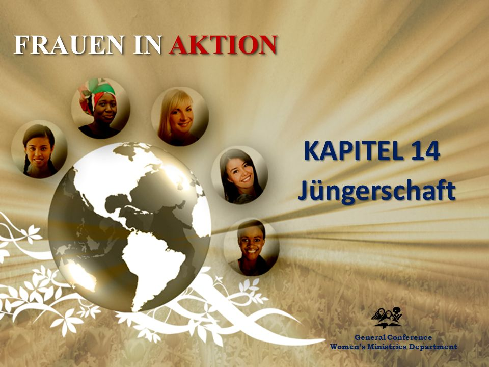 Chapter 14 – Discipling New Believers KAPITEL 14 Jüngerschaft Jüngerschaft General Conference Women's Ministries Department FRAUEN IN AKTION