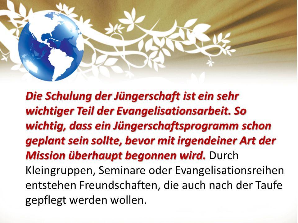 Die Schulung der Jüngerschaft ist ein sehr wichtiger Teil der Evangelisationsarbeit.