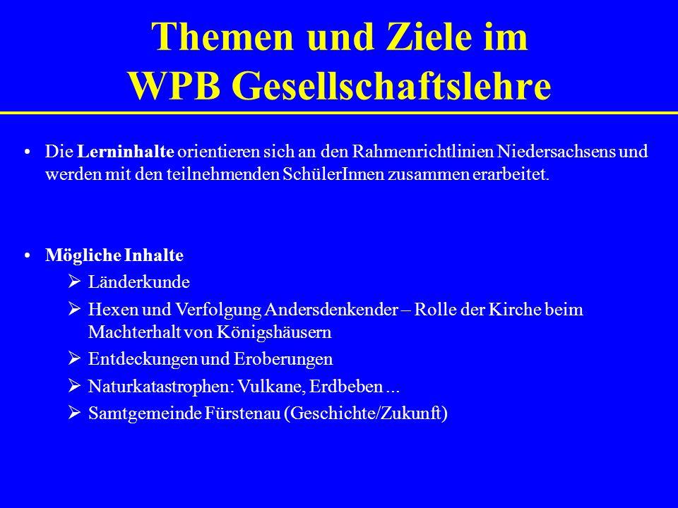 Themen und Ziele im WPB Gesellschaftslehre Die Lerninhalte orientieren sich an den Rahmenrichtlinien Niedersachsens und werden mit den teilnehmenden SchülerInnen zusammen erarbeitet.