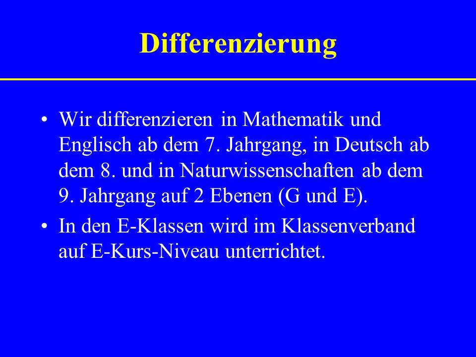 Differenzierung Wir differenzieren in Mathematik und Englisch ab dem 7.