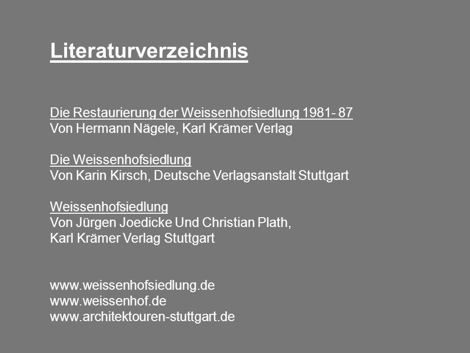 Literaturverzeichnis Die Restaurierung der Weissenhofsiedlung 1981- 87 Von Hermann Nägele, Karl Krämer Verlag Die Weissenhofsiedlung Von Karin Kirsch,