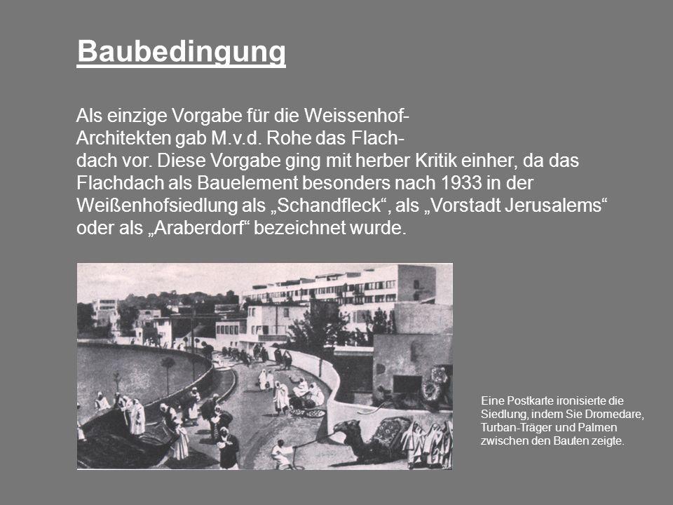 Baubedingung Als einzige Vorgabe für die Weissenhof- Architekten gab M.v.d. Rohe das Flach- dach vor. Diese Vorgabe ging mit herber Kritik einher, da