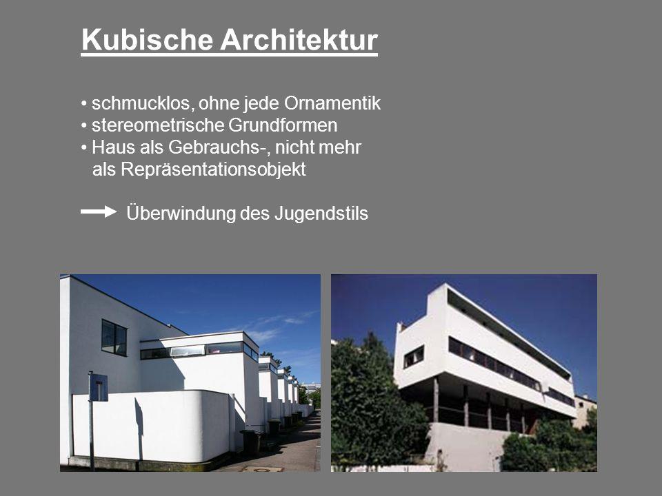 Kubische Architektur schmucklos, ohne jede Ornamentik stereometrische Grundformen Haus als Gebrauchs-, nicht mehr Überwindung des Jugendstils als Repr
