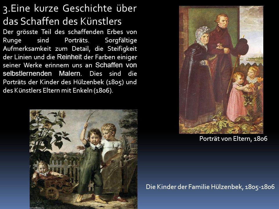 3.Eine kurze Geschichte über das Schaffen des Künstlers Der grösste Teil des schaffenden Erbes von Runge sind Porträts.