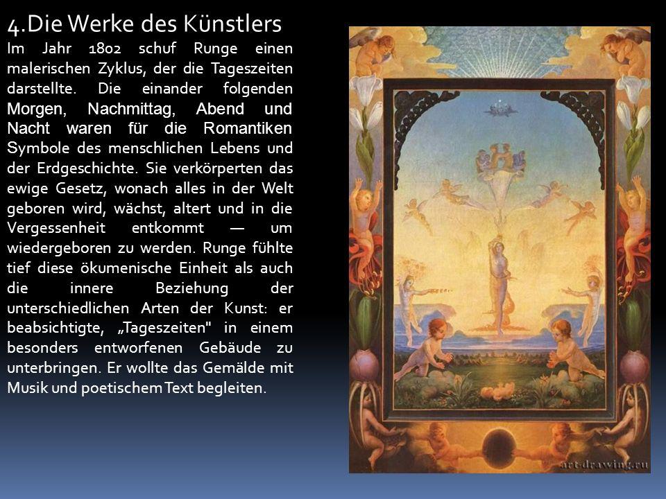 4.Die Werke des Künstlers Im Jahr 1802 schuf Runge einen malerischen Zyklus, der die Tageszeiten darstellte.