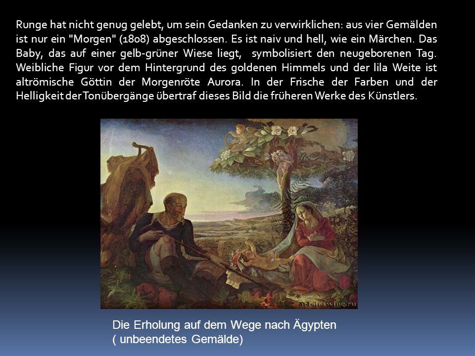 Runge hat nicht genug gelebt, um sein Gedanken zu verwirklichen: aus vier Gemälden ist nur ein Morgen (1808) abgeschlossen.