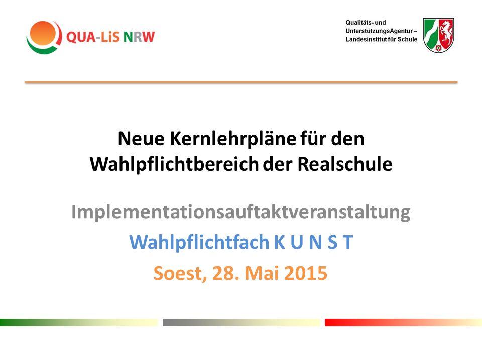 Neue Kernlehrpläne für den Wahlpflichtbereich der Realschule Implementationsauftaktveranstaltung Wahlpflichtfach K U N S T Soest, 28.