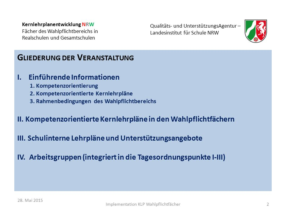 Kernlehrplanentwicklung NRW Fächer des Wahlpflichtbereichs in Realschulen und Gesamtschulen Qualitäts- und UnterstützungsAgentur – Landesinstitut für Schule NRW G LIEDERUNG DER V ERANSTALTUNG I.