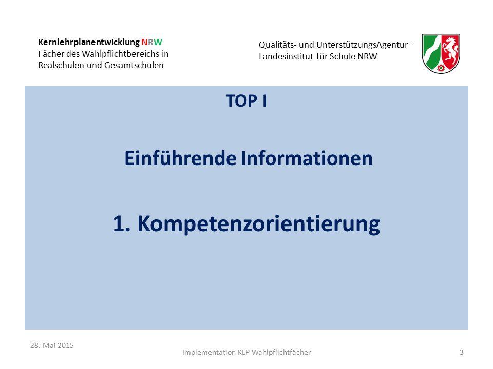 Kernlehrplanentwicklung NRW Fächer des Wahlpflichtbereichs in Realschulen und Gesamtschulen Qualitäts- und UnterstützungsAgentur – Landesinstitut für Schule NRW TOP II Kompetenzorientierte Kernlehrpläne in den Wahlpflichtfächern 14Implementation KLP Wahlpflichtfächer 28.