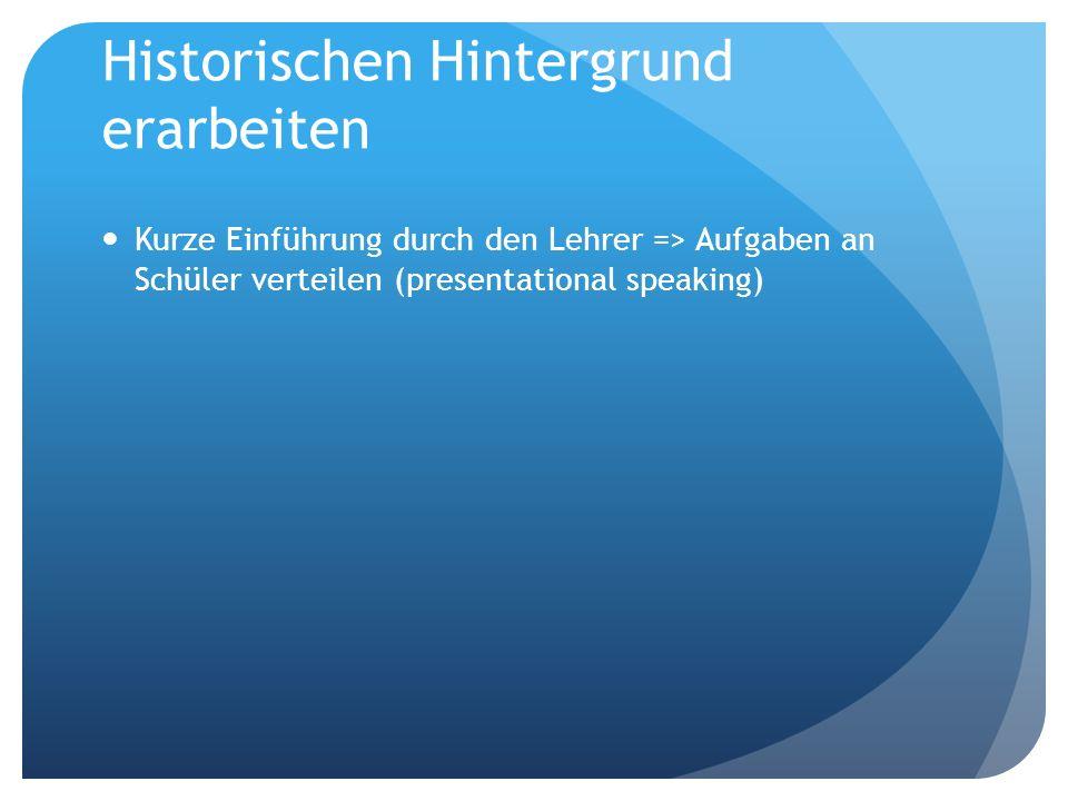 Historischen Hintergrund erarbeiten Kurze Einführung durch den Lehrer => Aufgaben an Schüler verteilen (presentational speaking)