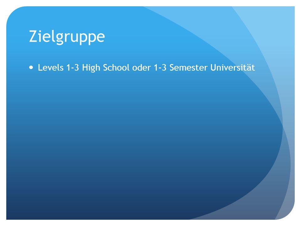 Zielgruppe Levels 1-3 High School oder 1-3 Semester Universität