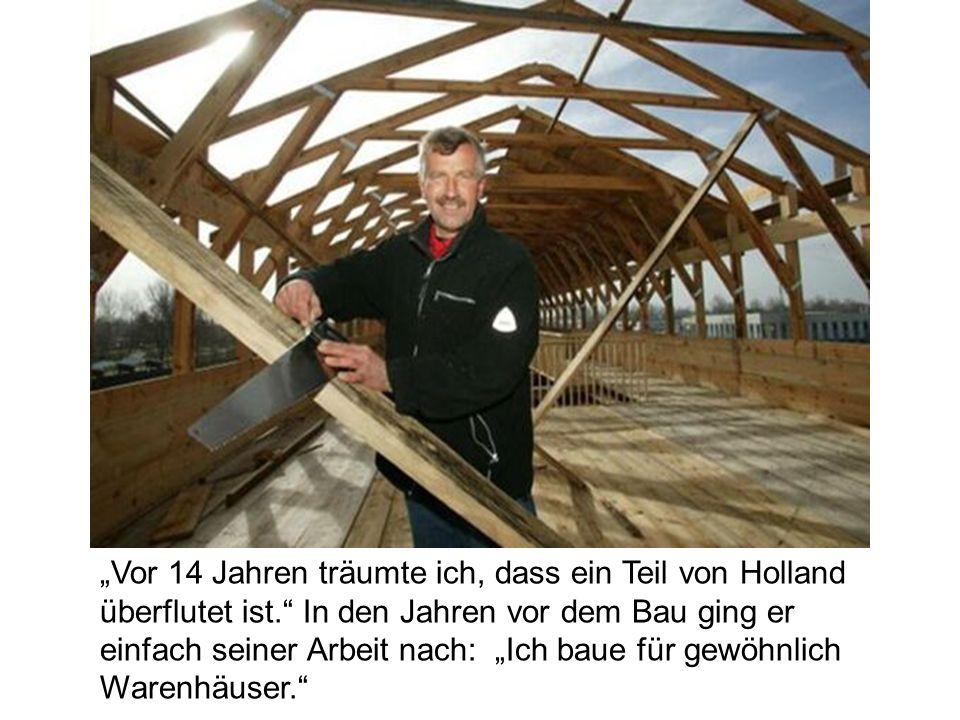 """""""Vor 14 Jahren träumte ich, dass ein Teil von Holland überflutet ist. In den Jahren vor dem Bau ging er einfach seiner Arbeit nach: """"Ich baue für gewöhnlich Warenhäuser."""