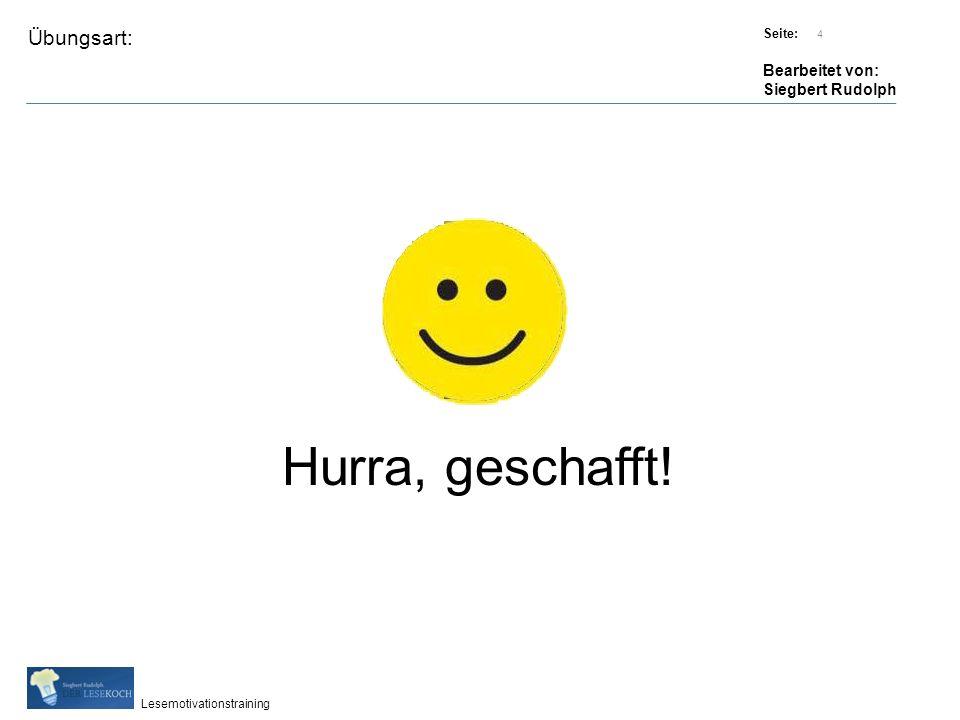 Übungsart: Titel: Quelle: Seite: Bearbeitet von: Siegbert Rudolph Lesemotivationstraining 4 Titel: Quelle: Hurra, geschafft!