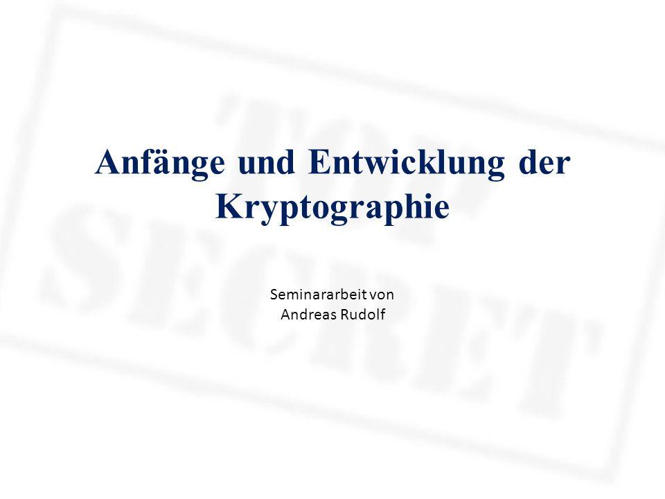 Anfänge und Entwicklung der Kryptographie Seminararbeit von Andreas Rudolf