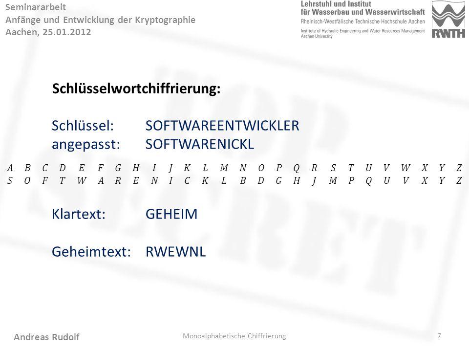 7 Seminararbeit Anfänge und Entwicklung der Kryptographie Aachen, 25.01.2012 Monoalphabetische Chiffrierung Andreas Rudolf Schlüsselwortchiffrierung:
