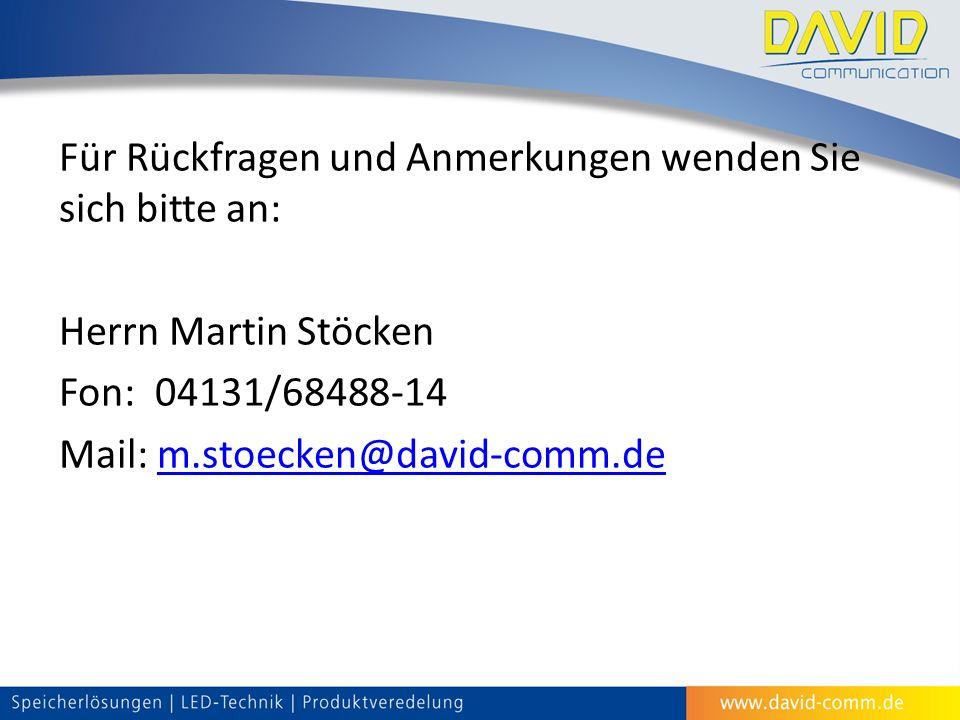 Für Rückfragen und Anmerkungen wenden Sie sich bitte an: Herrn Martin Stöcken Fon:04131/68488-14 Mail: m.stoecken@david-comm.dem.stoecken@david-comm.de